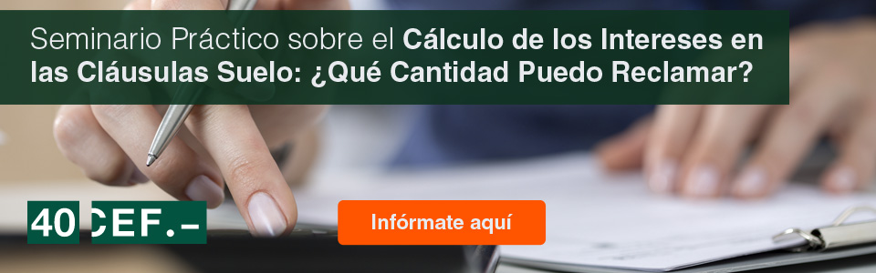 Seminario Práctico sobre el Cálculo de los Intereses en las Cláusulas Suelo: ¿Qué Cantidad Puedo Reclamar?